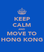 KEEP CALM AND MOVE TO HONG KONG - Personalised Poster A4 size