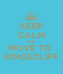 KEEP CALM AND MOVE TO  KINGSCLIFF - Personalised Poster A4 size