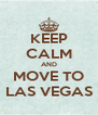 KEEP CALM AND MOVE TO LAS VEGAS - Personalised Poster A4 size