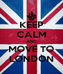 KEEP CALM AND MOVE TO LONDON - Personalised Poster A4 size