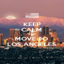 KEEP CALM AND MOVE TO LOS ANGELES - Personalised Poster A4 size