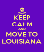 KEEP CALM AND MOVE TO LOUISIANA - Personalised Poster A4 size