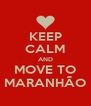 KEEP CALM AND MOVE TO MARANHÃO - Personalised Poster A4 size