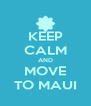 KEEP CALM AND MOVE TO MAUI - Personalised Poster A4 size