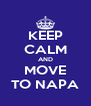 KEEP CALM AND MOVE TO NAPA - Personalised Poster A4 size
