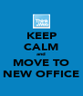 KEEP CALM and MOVE TO NEW OFFICE - Personalised Poster A4 size
