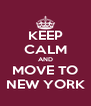 KEEP CALM AND MOVE TO NEW YORK - Personalised Poster A4 size