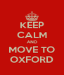 KEEP CALM AND MOVE TO OXFORD - Personalised Poster A4 size