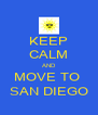 KEEP CALM AND MOVE TO  SAN DIEGO - Personalised Poster A4 size