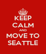 KEEP CALM AND MOVE TO SEATTLE - Personalised Poster A4 size