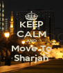 KEEP CALM AND Move To Sharjah - Personalised Poster A4 size