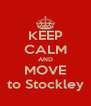 KEEP CALM AND MOVE to Stockley - Personalised Poster A4 size