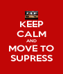 KEEP CALM AND MOVE TO SUPRESS - Personalised Poster A4 size