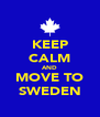 KEEP CALM AND MOVE TO SWEDEN - Personalised Poster A4 size