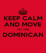 KEEP CALM AND MOVE TO THE DOMINICAN  - Personalised Poster A4 size