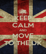 KEEP CALM AND MOVE TO THE UK - Personalised Poster A4 size