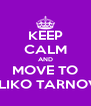KEEP CALM AND MOVE TO VELIKO TARNOVO - Personalised Poster A4 size