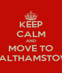 KEEP CALM AND MOVE TO WALTHAMSTOW  - Personalised Poster A4 size