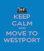 KEEP CALM AND MOVE TO WESTPORT - Personalised Poster A4 size