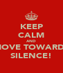 KEEP CALM AND MOVE TOWARDS SILENCE! - Personalised Poster A4 size