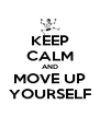 KEEP CALM AND MOVE UP YOURSELF - Personalised Poster A4 size
