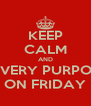KEEP CALM AND MOVE VERY PURPOSEFUL ON FRIDAY - Personalised Poster A4 size