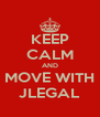 KEEP CALM AND MOVE WITH JLEGAL - Personalised Poster A4 size
