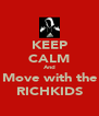 KEEP CALM And Move with the RICHKIDS - Personalised Poster A4 size
