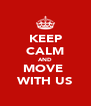 KEEP CALM AND MOVE  WITH US - Personalised Poster A4 size