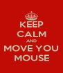 KEEP CALM AND MOVE YOU MOUSE - Personalised Poster A4 size