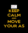 KEEP CALM AND MOVE YOUR AS - Personalised Poster A4 size