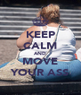 KEEP CALM AND MOVE YOUR ASS - Personalised Poster A4 size