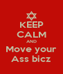 KEEP CALM AND Move your Ass bicz - Personalised Poster A4 size