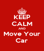 KEEP CALM AND Move Your Car - Personalised Poster A4 size