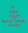 KEEP CALM AND MOVE YOUR  CULO! - Personalised Poster A4 size