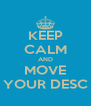 KEEP CALM AND MOVE YOUR DESC - Personalised Poster A4 size