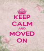 KEEP CALM AND MOVED ON - Personalised Poster A4 size