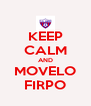 KEEP CALM AND MOVELO FIRPO - Personalised Poster A4 size