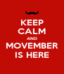 KEEP CALM AND MOVEMBER IS HERE - Personalised Poster A4 size