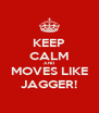 KEEP CALM AND MOVES LIKE JAGGER! - Personalised Poster A4 size