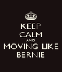 KEEP CALM AND MOVING LIKE BERNIE - Personalised Poster A4 size