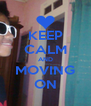 KEEP CALM AND MOVING ON - Personalised Poster A4 size