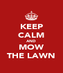 KEEP CALM AND MOW THE LAWN - Personalised Poster A4 size