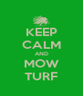 KEEP CALM AND MOW TURF - Personalised Poster A4 size