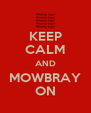 KEEP CALM AND MOWBRAY ON - Personalised Poster A4 size