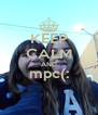 KEEP CALM AND mpc(:  - Personalised Poster A4 size