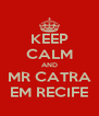 KEEP CALM AND MR CATRA EM RECIFE - Personalised Poster A4 size