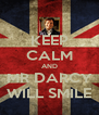 KEEP CALM AND MR DARCY WILL SMILE - Personalised Poster A4 size