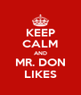 KEEP CALM AND MR. DON LIKES - Personalised Poster A4 size