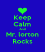 Keep Calm And Mr. lorton Rocks - Personalised Poster A4 size